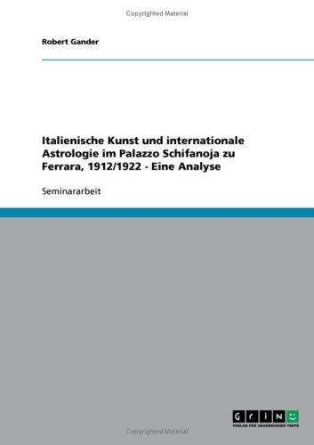 Italienische Kunst Und Internationale Astrologie Im Palazzo Schifanoja Zu Ferrara, 1912/1922 - Eine Analyse 9783638662062