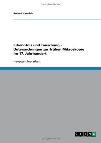 Erkenntnis Und T Uschung - Untersuchungen Zur Fr Hen Mikroskopie Im 17. Jahrhundert 9783638662550