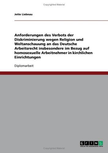 Anforderungen Des Verbots Der Diskriminierung Wegen Religion Und Weltanschauung an Das Deutsche Arbeitsrecht Insbesondere Im Bezug Auf Homosexuelle Ar 9783638663908