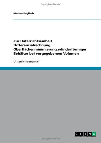 Zur Unterrichtseinheit Differenzialrechnung: Oberfl Chenminimierung Zylinderf Rmiger Beh Lter Bei Vorgegebenem Volumen 9783638671088
