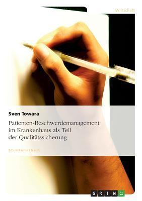 Umsetzung Eines Patienten-Beschwerdemanagements Im Krankenhaus ALS Teil Der Qualit Tssicherung 9783638672795