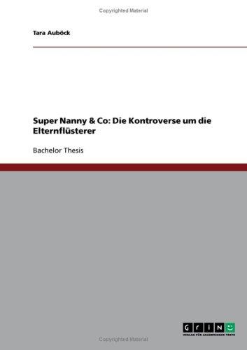 Super Nanny & Co: Die Kontroverse Um Die Elternfl Sterer 9783638673280