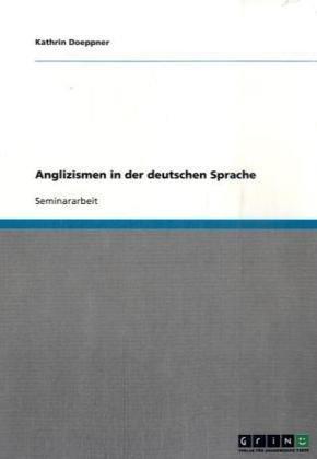 Anglizismen in Der Deutschen Sprache 9783638673822