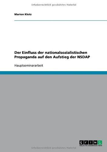 Der Einfluss Der Nationalsozialistischen Propaganda Auf Den Aufstieg Der Nsdap 9783638687508