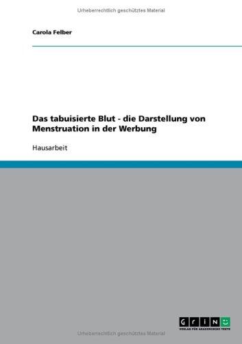Das Tabuisierte Blut - Die Darstellung Von Menstruation in Der Werbung 9783638687607