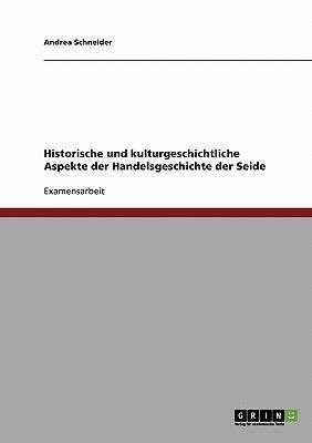 Historische Und Kulturgeschichtliche Aspekte Der Handelsgeschichte Der Seide 9783638688567