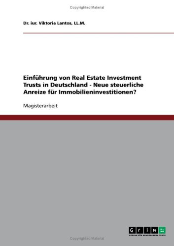 Einf Hrung Von Real Estate Investment Trusts in Deutschland - Neue Steuerliche Anreize F R Immobilieninvestitionen? 9783638688628