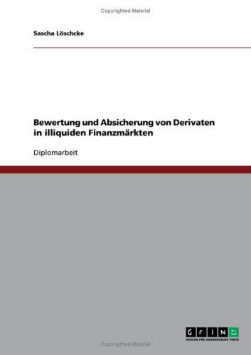 Bewertung Und Absicherung Von Derivaten in Illiquiden Finanzm Rkten 9783638706322