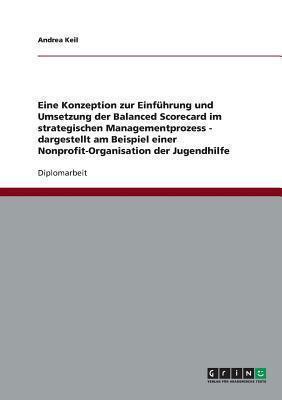Konzeption Zur Einfhrung und Umsetzung der Balanced Scorecard Im Strategischen Managementprozess - Dargestellt Am Beispiel Einer Nonprofit-Orga