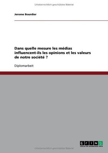 Dans Quelle Mesure Les M Dias Influencent-Ils Les Opinions Et Les Valeurs de Notre Soci T 9783638715041