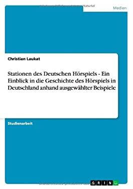 Stationen Des Deutschen H Rspiels - Ein Einblick in Die Geschichte Des H Rspiels in Deutschland Anhand Ausgew Hlter Beispiele 9783638719735