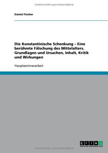 Konstantinische Schenkung - Eine Uber Hmte F Lschung Des Mittelalters. Grundlagen Und Ursachen, Inhalt, Kritik Und Wirkungen 9783638721721