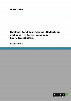 Thailand, Land Des L Chelns - Bedeutung Und Negative Auswirkungen Der Tourismusindustrie 9783638727808