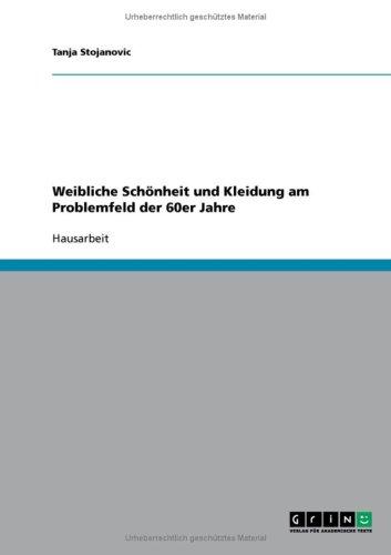 Weibliche Sch Nheit Und Kleidung Am Problemfeld Der 60er Jahre 9783638734875