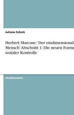 Herbert Marcuse: 'Der Eindimensionale Mensch' Abschnitt 1: Die Neuen Formen Sozialer Kontrolle 9783638753890