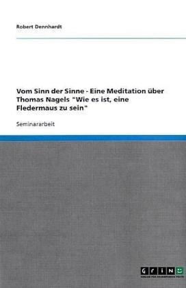 Vom Sinn Der Sinne - Eine Meditation Uber Thomas Nagels
