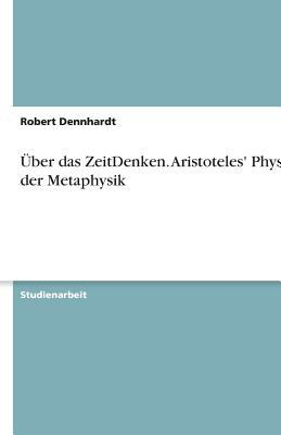 Ber Das Zeitdenken - Aristoteles' Physik Der Metaphysik 9783638754286