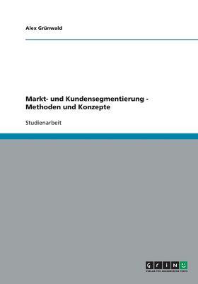 Markt- und Kundensegmentierung - Methoden und Konzepte