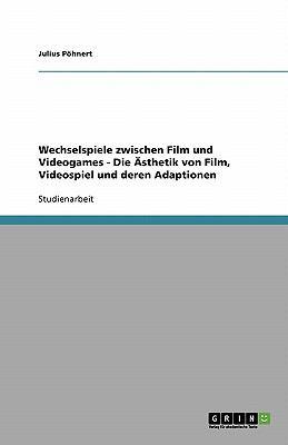 Wechselspiele Zwischen Film Und Videogames - Die Sthetik Von Film, Videospiel Und Deren Adaptionen 9783638763066