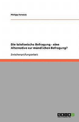 Die Telefonische Befragung - Eine Alternative Zur M Ndlichen Befragung? 9783638764704