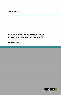 Das Gallische Sonderreich Unter Postumus: 260 N.Chr. - 269 N.Chr. 9783638769532