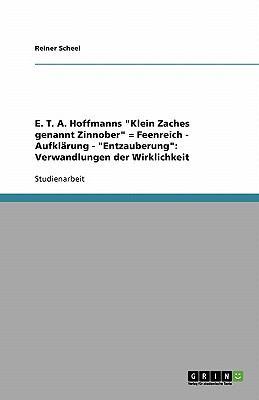 """E. T. A. Hoffmanns """"Klein Zaches Genannt Zinnober"""" = Feenreich - Aufkl Rung - """"Entzauberung"""": Verwandlungen Der Wirklichkeit"""