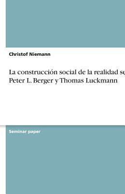 La Construcci N Social de La Realidad Seg N Peter L. Berger y Thomas Luckmann 9783638773140