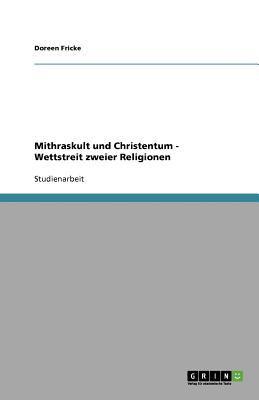 Mithraskult Und Christentum - Wettstreit Zweier Religionen 9783638778855