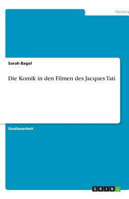 Die Komik in Den Filmen Des Jacques Tati 9783638779463