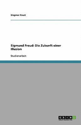 Sigmund Freud: Die Zukunft Einer Illusion 9783638782265