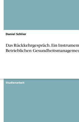 Das R Ckkehrgespr Ch. Ein Instrument Des Betrieblichen Gesundheitsmanagements 9783638791762
