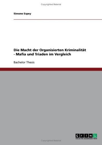 Die Macht Der Organisierten Kriminalit T - Mafia Und Triaden Im Vergleich 9783638794213
