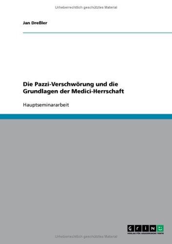 Die Pazzi-Verschw Rung Und Die Grundlagen Der Medici-Herrschaft 9783638794978