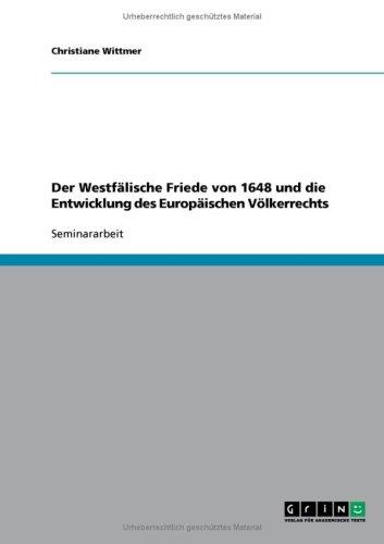 Westf Lische Friede Von 1648 Und Die Entwicklung Des Europaischen Volkerrechts 9783638795043