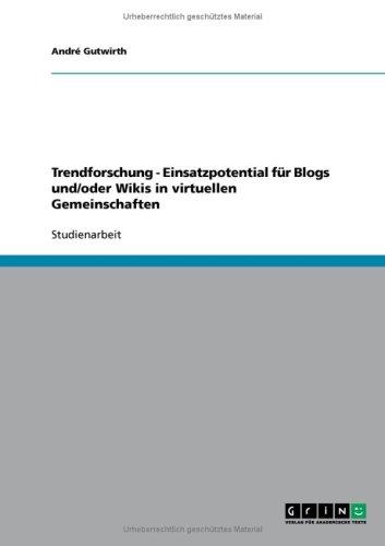 Trendforschung - Einsatzpotential F R Blogs Und/Oder Wikis in Virtuellen Gemeinschaften 9783638803465