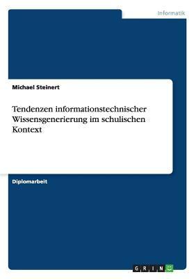 Tendenzen Informationstechnischer Wissensgenerierung Im Schulischen Kontext 9783638803526