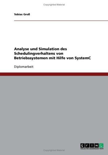 Analyse Und Simulation Des Schedulingverhaltens Von Betriebssystemen Mit Hilfe Von Systemc 9783638810647