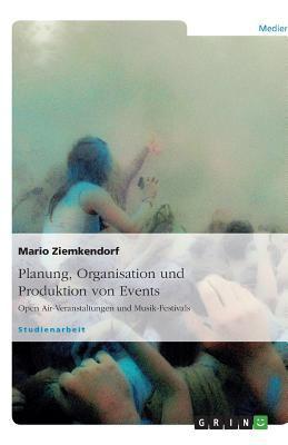 Planung, Organisation Und Produktion Von Events - Open Air-Veranstaltungen Und Musik-Festivals