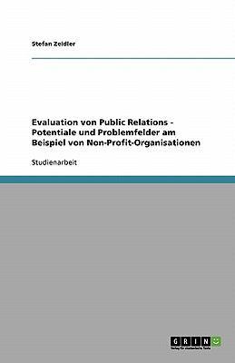 Evaluation Von Public Relations - Potentiale Und Problemfelder Am Beispiel Von Non-Profit-Organisationen 9783638818353