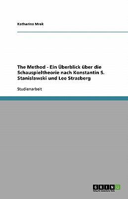 The Method - Ein Berblick Ber Die Schauspieltheorie Nach Konstantin S. Stanislawski Und Lee Strasberg 9783638827300
