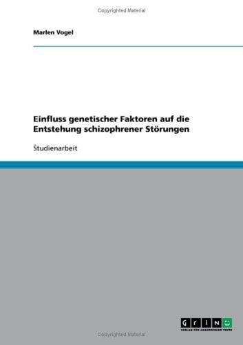 Einfluss Genetischer Faktoren Auf Die Entstehung Schizophrener St Rungen 9783638832045