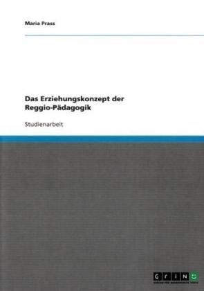 Das Erziehungskonzept Der Reggio-P Dagogik 9783638835473