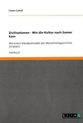 Zivilisationen - Wie Die Kultur Nach Sumer Kam 9783638845021