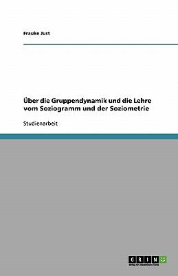Uber Die Gruppendynamik Und Die Lehre Vom Soziogramm Und Der Soziometrie 9783638845175