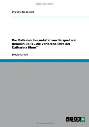 Die Rolle Des Journalisten Am Beispiel Von Heinrich B Lls Die Verlorene Ehre Der Katharina Blum