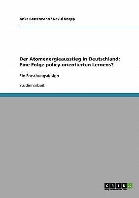Der Atomenergieausstieg in Deutschland: Eine Folge Policy-Orientierten Lernens? 9783638861847