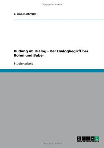 Bildung Im Dialog - Der Dialogbegriff Bei Bohm Und Buber 9783638862288