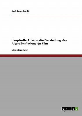 Hauptrolle Alte(r) - Die Darstellung Des Alters Im Fiktionalen Film