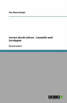 Lernen Durch Lehren - Lernstile Und Lerntypen 9783638869683