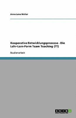 Kooperative Entwicklungsprozesse - Die Lehr-Lern-Form Team Teaching (Tt) 9783638884853